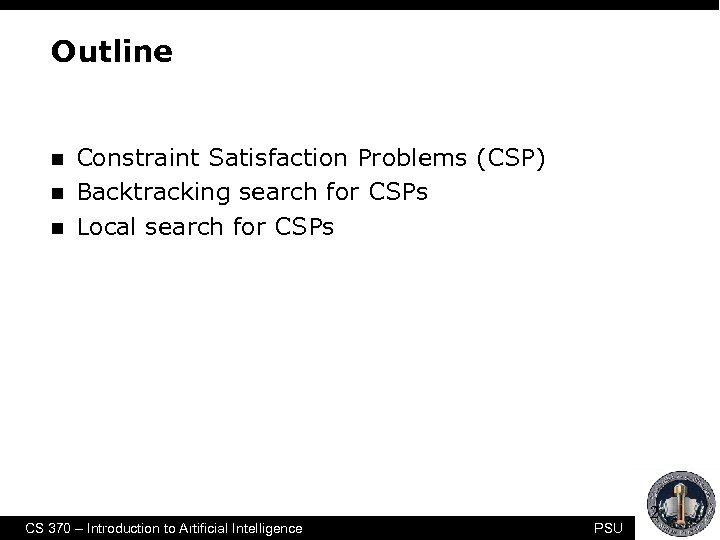 Outline n n n Constraint Satisfaction Problems (CSP) Backtracking search for CSPs Local search