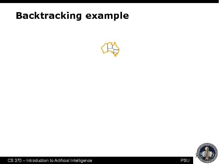 Backtracking example CS 370 – Introduction to Artificial Intelligence PSU 31