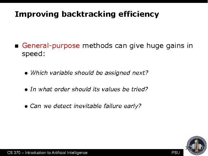 Improving backtracking efficiency n General-purpose methods can give huge gains in speed: l Which