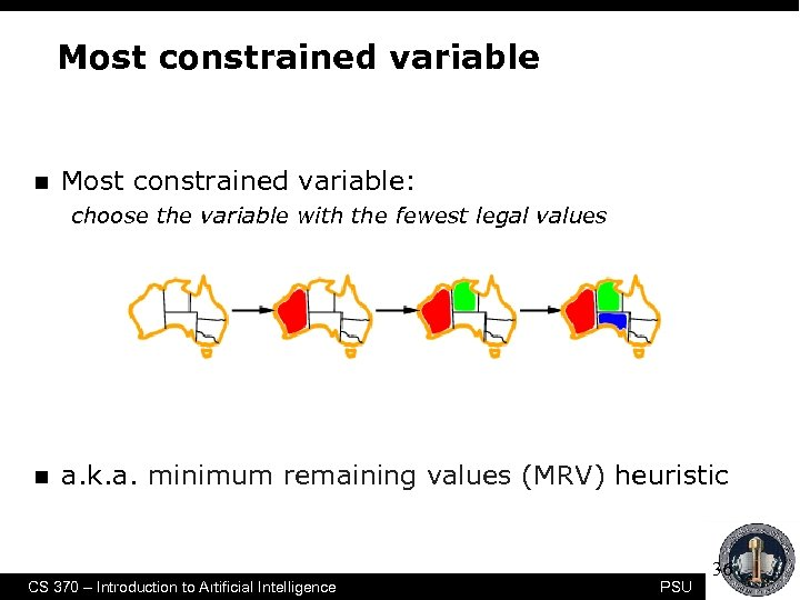 Most constrained variable n Most constrained variable: choose the variable with the fewest legal