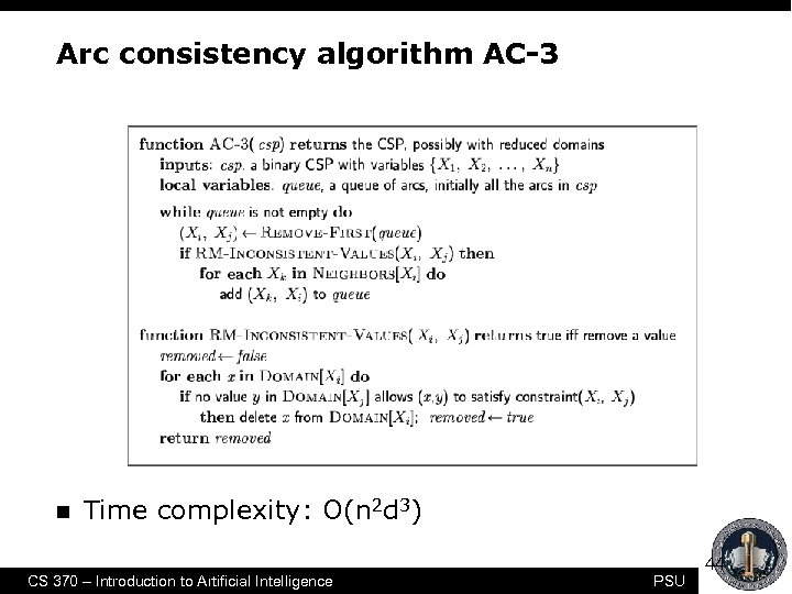 Arc consistency algorithm AC-3 n Time complexity: O(n 2 d 3) CS 370 –