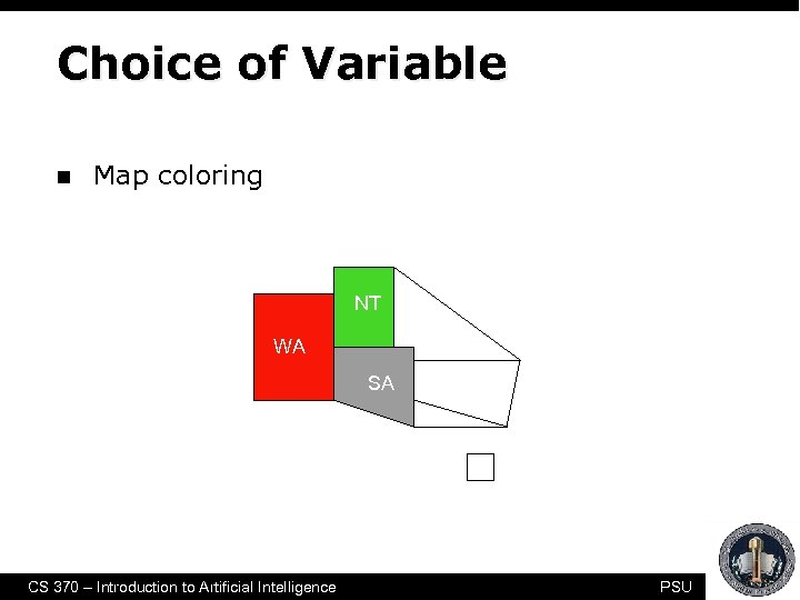 Choice of Variable n Map coloring NT Q WA SA NSW V T CS