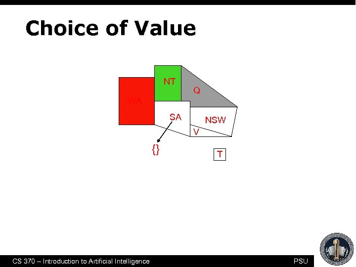 Choice of Value NT Q WA SA NSW V {} CS 370 – Introduction