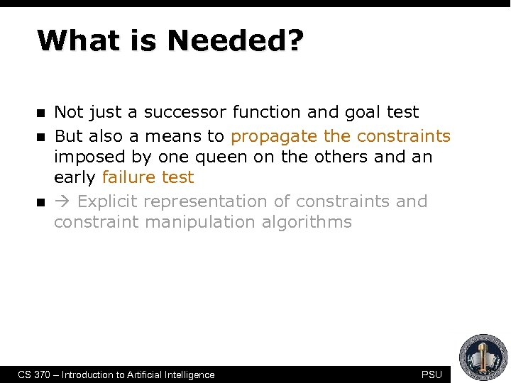 What is Needed? n n n Not just a successor function and goal test