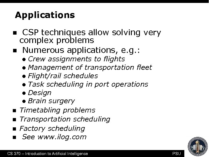 Applications n n CSP techniques allow solving very complex problems Numerous applications, e. g.