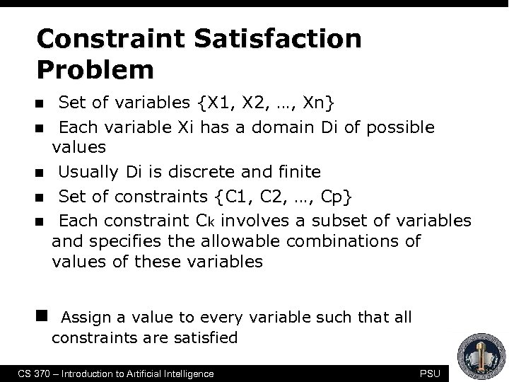 Constraint Satisfaction Problem n n n Set of variables {X 1, X 2, …,