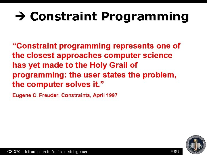 "Constraint Programming ""Constraint programming represents one of the closest approaches computer science has"