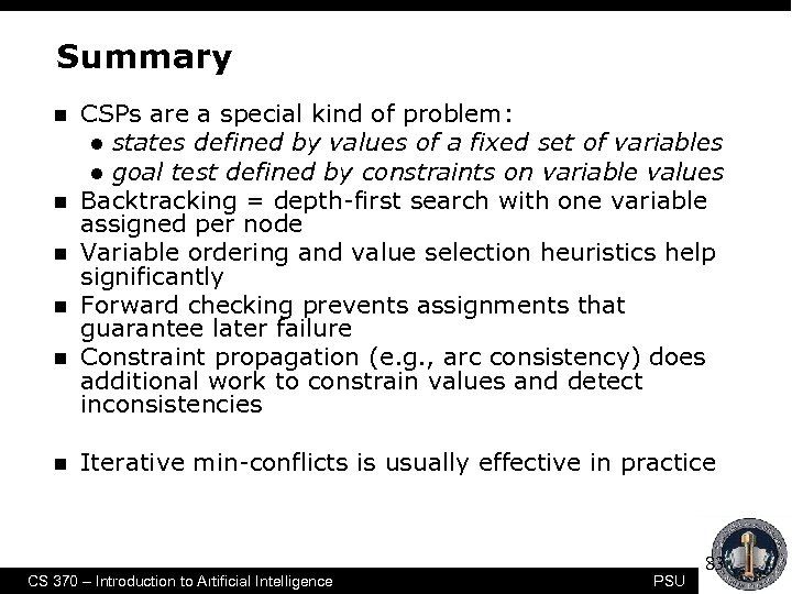 Summary n n n CSPs are a special kind of problem: l states defined