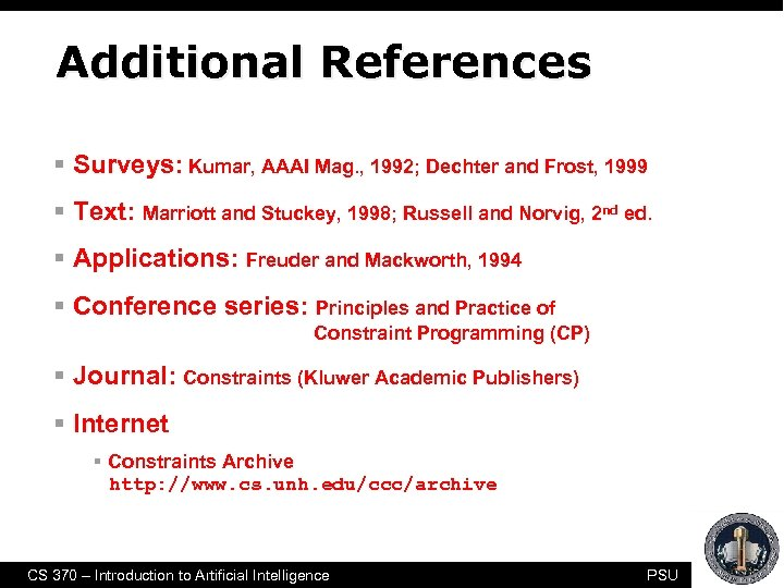 Additional References § Surveys: Kumar, AAAI Mag. , 1992; Dechter and Frost, 1999 §