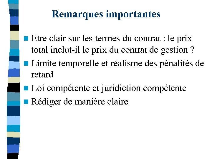 Remarques importantes n Etre clair sur les termes du contrat : le prix total