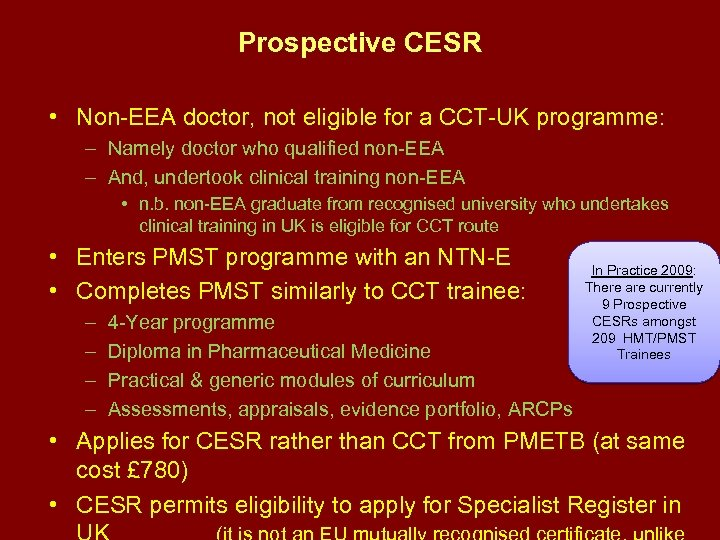 Prospective CESR • Non-EEA doctor, not eligible for a CCT-UK programme: – Namely doctor