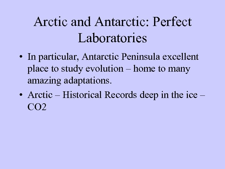 Arctic and Antarctic: Perfect Laboratories • In particular, Antarctic Peninsula excellent place to study