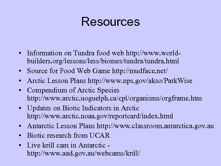 Resources • Information on Tundra food web http: //www. worldbuilders. org/lessons/less/biomes/tundra. html • Source