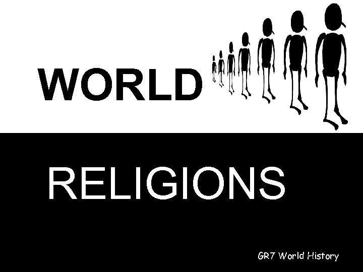 WORLD RELIGIONS GR 7 World History