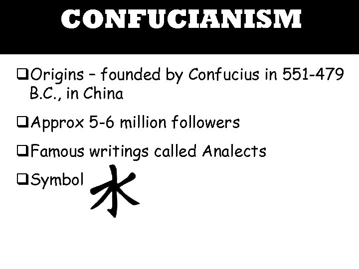 CONFUCIANISM q. Origins – founded by Confucius in 551 -479 B. C. , in