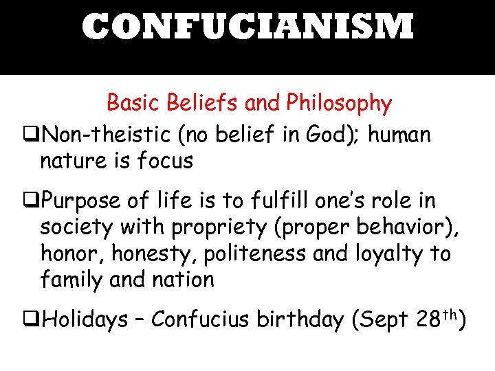 CONFUCIANISM Basic Beliefs and Philosophy q. Non-theistic (no belief in God); human nature is