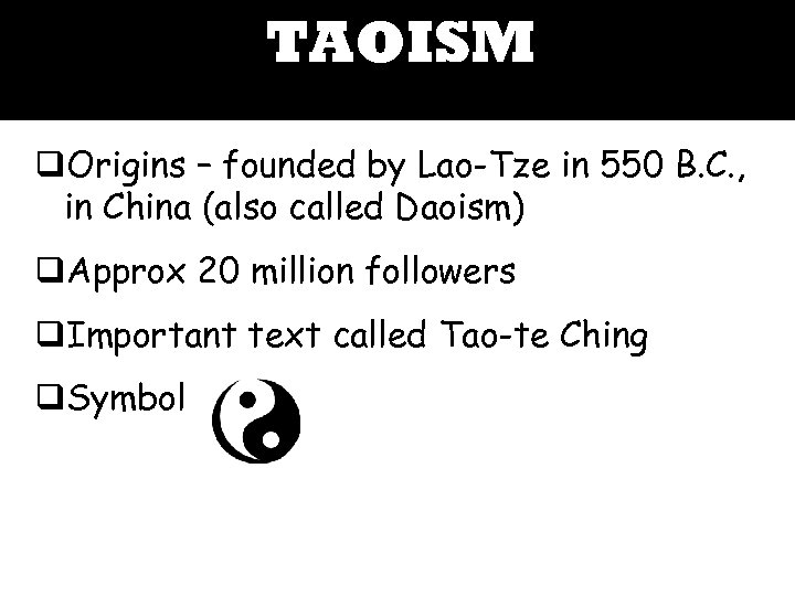 TAOISM q. Origins – founded by Lao-Tze in 550 B. C. , in China