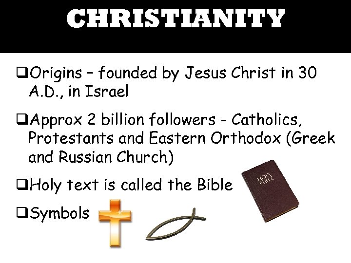 CHRISTIANITY q. Origins – founded by Jesus Christ in 30 A. D. , in