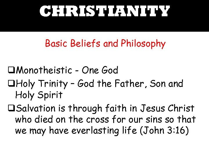 CHRISTIANITY Basic Beliefs and Philosophy q. Monotheistic - One God q. Holy Trinity –