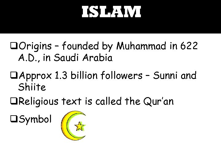 ISLAM q. Origins – founded by Muhammad in 622 A. D. , in Saudi