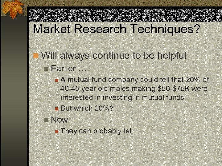 Market Research Techniques? n Will always continue to be helpful n Earlier … n.