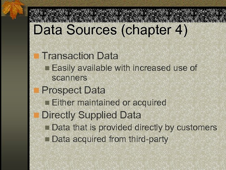 Data Sources (chapter 4) n Transaction Data n Easily available with increased use of