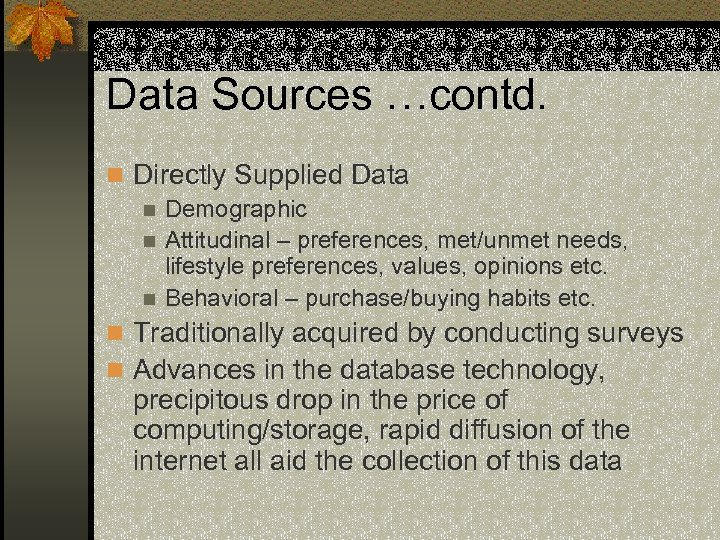 Data Sources …contd. n Directly Supplied Data n Demographic n Attitudinal – preferences, met/unmet