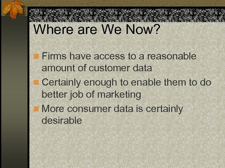 Where are We Now? n Firms have access to a reasonable amount of customer