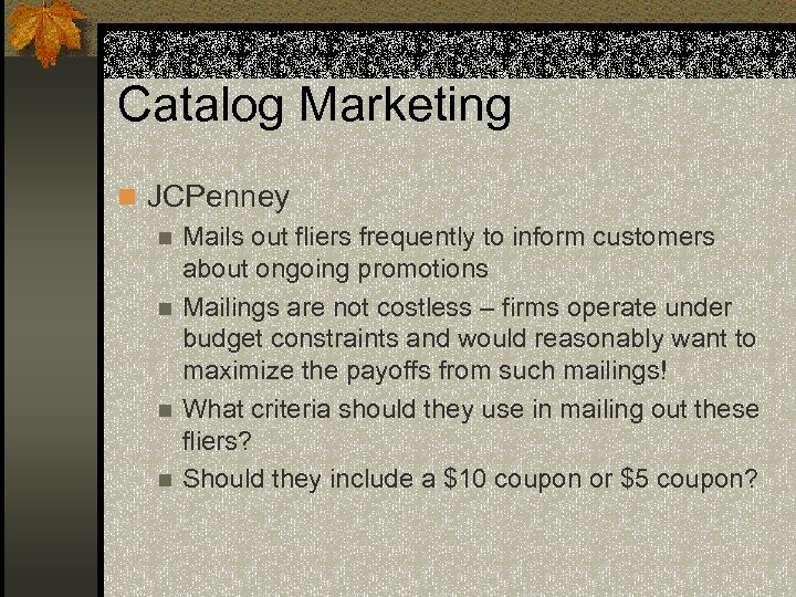 Catalog Marketing n JCPenney n Mails out fliers frequently to inform customers about ongoing