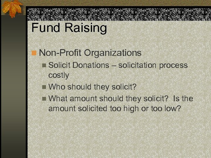 Fund Raising n Non-Profit Organizations n Solicit Donations – solicitation process costly n Who