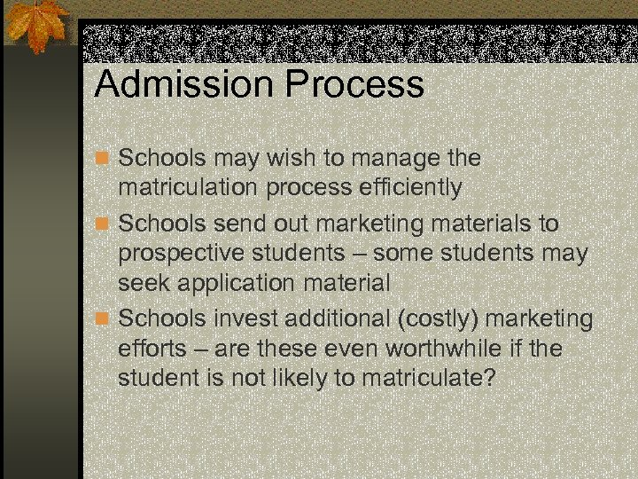 Admission Process n Schools may wish to manage the matriculation process efficiently n Schools