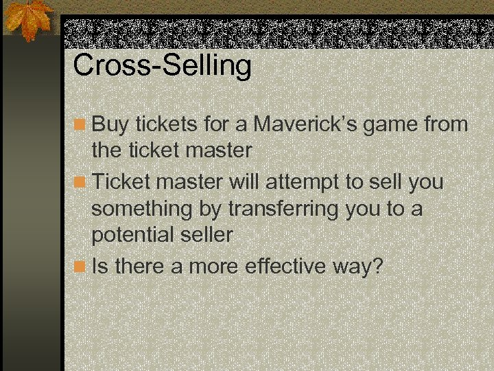 Cross-Selling n Buy tickets for a Maverick's game from the ticket master n Ticket