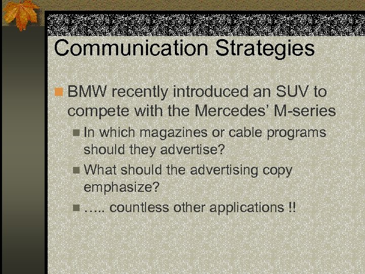 Communication Strategies n BMW recently introduced an SUV to compete with the Mercedes' M-series