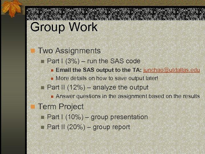Group Work n Two Assignments n Part I (3%) – run the SAS code