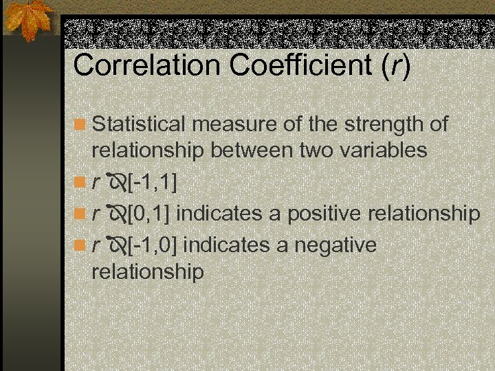 Correlation Coefficient (r) n Statistical measure of the strength of relationship between two variables