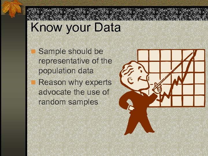 Know your Data n Sample should be representative of the population data n Reason