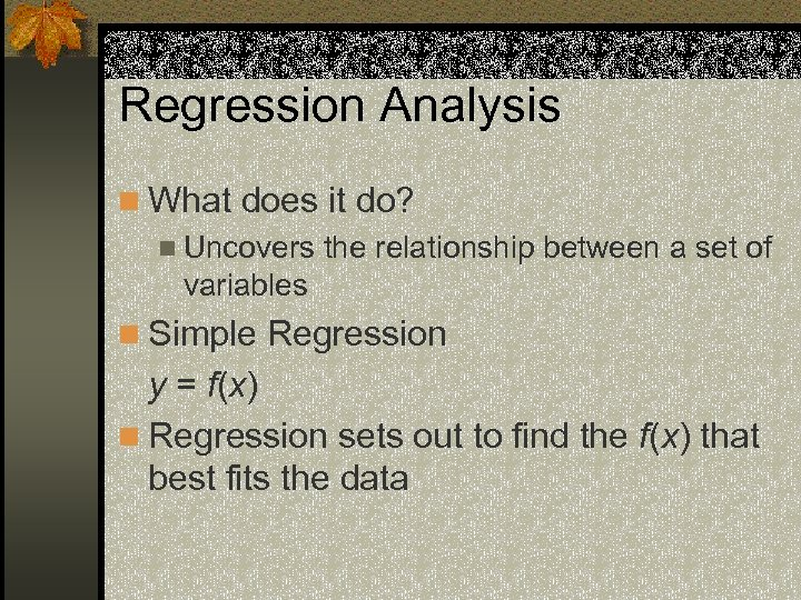 Regression Analysis n What does it do? n Uncovers the relationship between a set