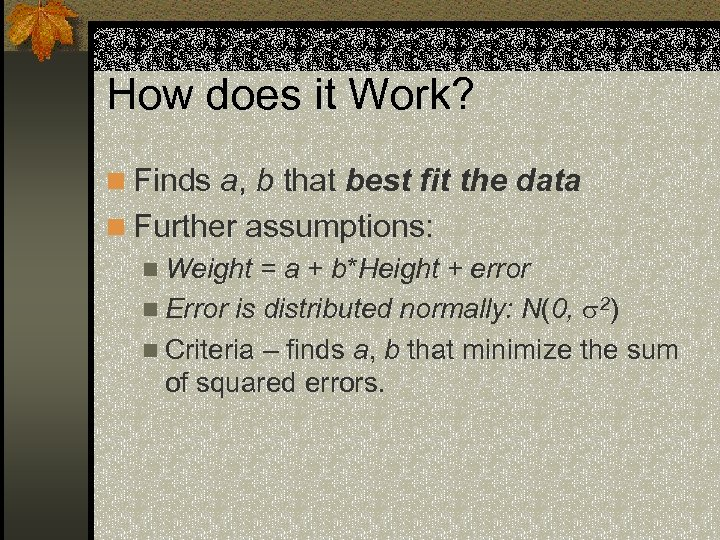 How does it Work? n Finds a, b that best fit the data n