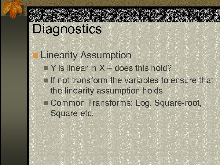Diagnostics n Linearity Assumption n Y is linear in X – does this hold?