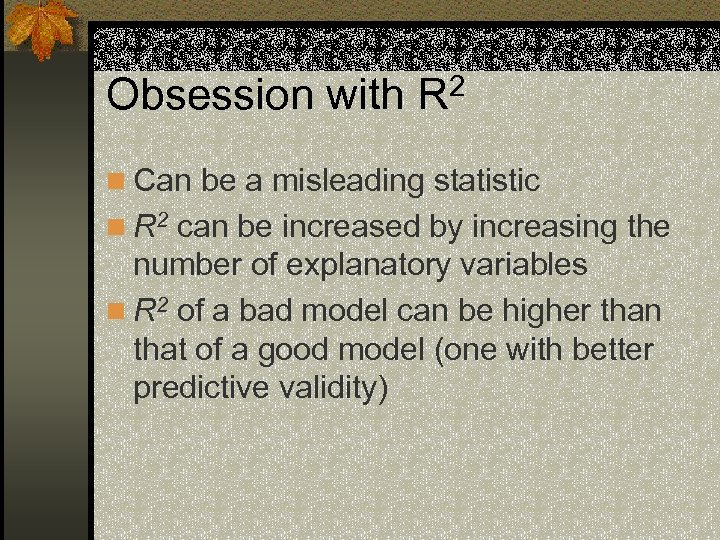 Obsession with R 2 n Can be a misleading statistic n R 2 can