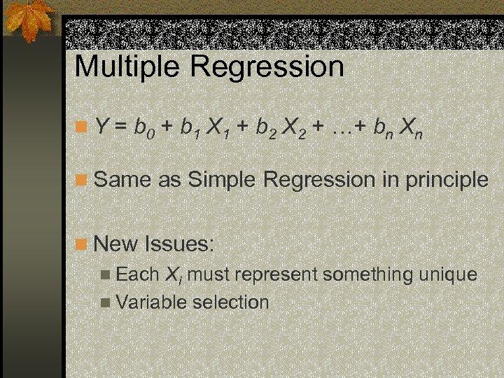 Multiple Regression n Y = b 0 + b 1 X 1 + b