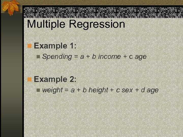 Multiple Regression n Example 1: n Spending = a + b income + c