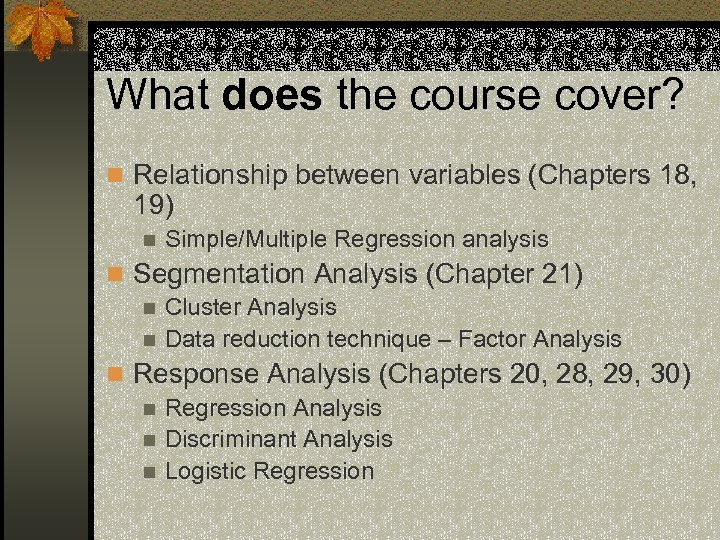 What does the course cover? n Relationship between variables (Chapters 18, 19) n Simple/Multiple