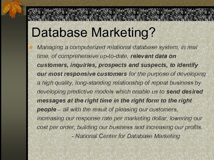 Database Marketing? n Managing a computerized relational database system, in real time, of comprehensive