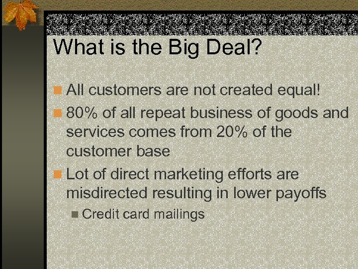 What is the Big Deal? n All customers are not created equal! n 80%