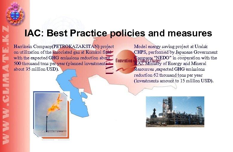 IAC: Best Practice policies and measures Harrikein Company(PETROKAZAKSTAN) project on utilization of the associated
