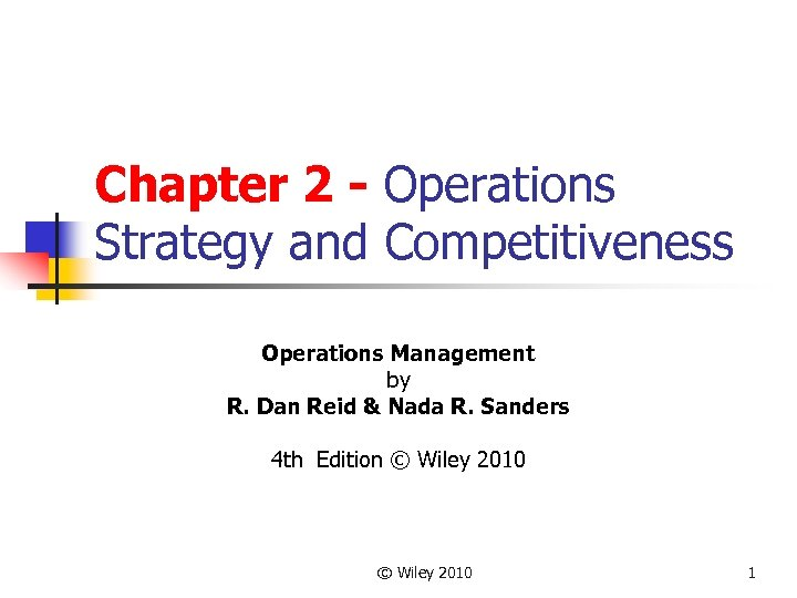 Chapter 2 - Operations Strategy and Competitiveness Operations Management by R. Dan Reid &