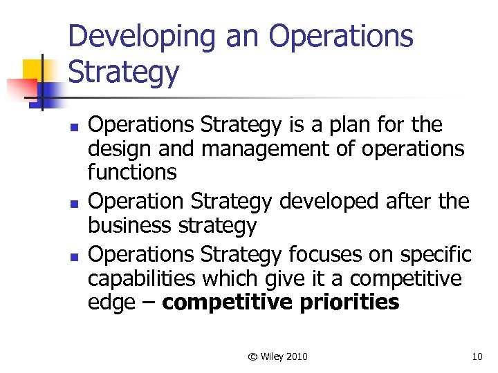Developing an Operations Strategy n n n Operations Strategy is a plan for the