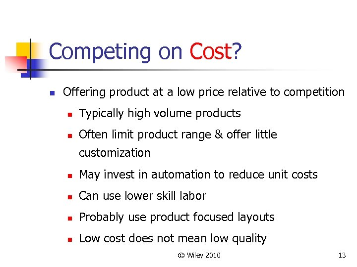 Competing on Cost? n Offering product at a low price relative to competition n