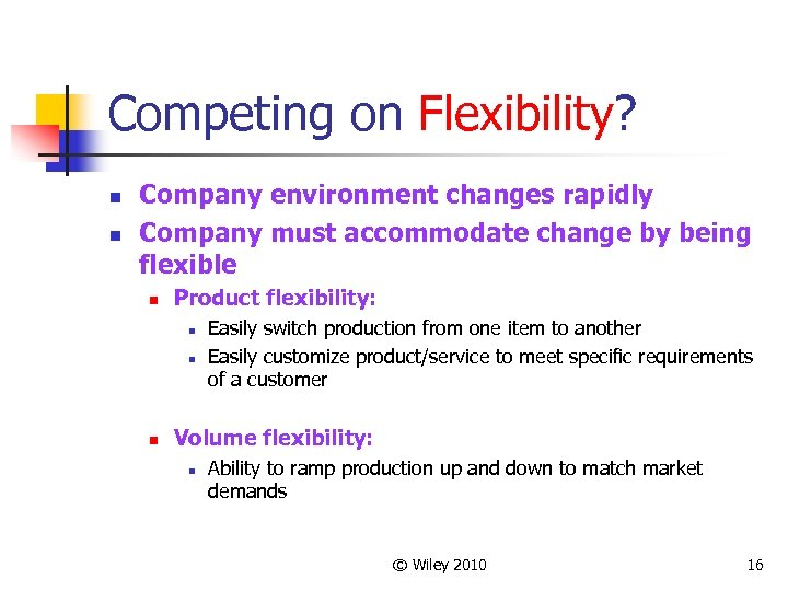 Competing on Flexibility? n n Company environment changes rapidly Company must accommodate change by